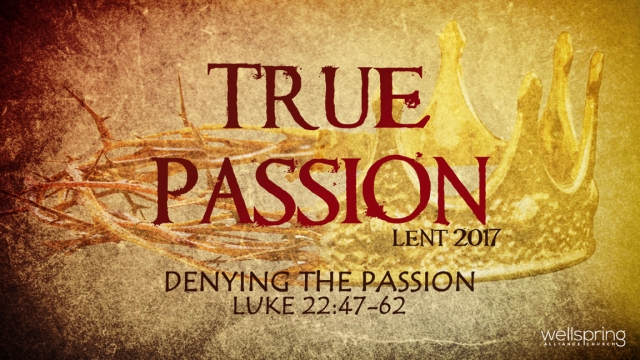 2017.04.02 Denying the Passion Luke 22 47-62 Extract.001.jpeg
