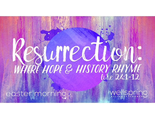 2017.04.16 Ressurection Where Hope & History Rhyme Luke 24-1-12 Easter Sunday.key.jpg
