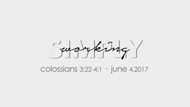 2017.06.04 Simply Working Colossians 3 22-4 1.001