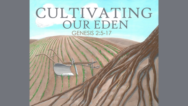 20170924 Cultivating Our Eden- Genesis 2 5-17.001