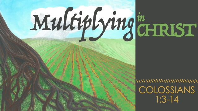 Multiplying in Christ Title Colossians 1 3-14
